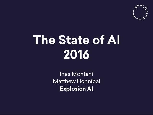 The State of AI 2016 Ines Montani Matthew Honnibal Explosion AI
