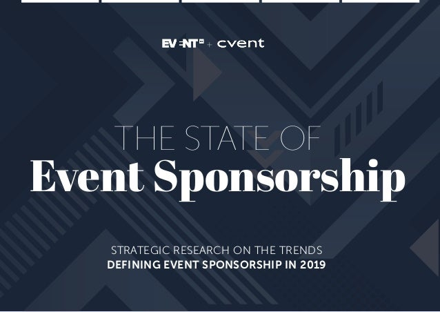 STRATEGIC RESEARCH ON THE TRENDS DEFINING EVENT SPONSORSHIP IN 2019 THE STATE OF Event Sponsorship +