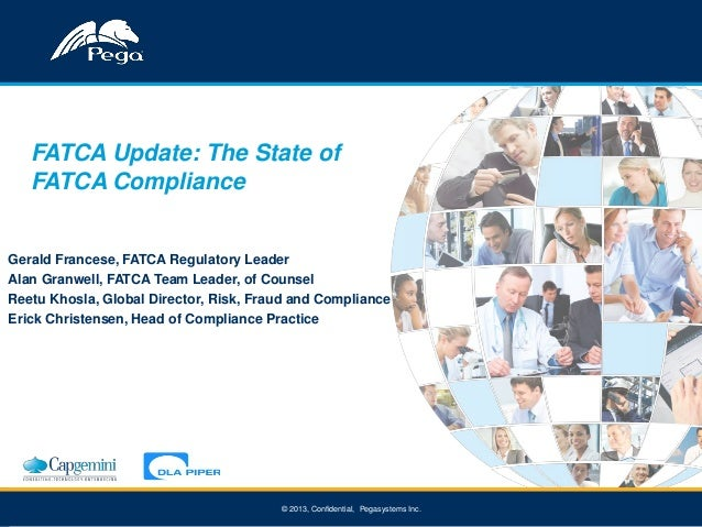 11 © 2013, Confidential, Pegasystems Inc. FATCA Update: The State of FATCA Compliance Gerald Francese, FATCA Regulatory Le...