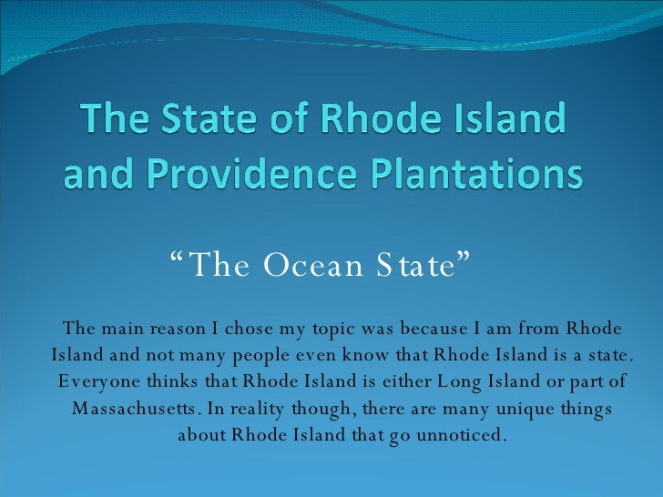 """"""" The Ocean State"""" The main reason I chose my topic was because I am from Rhode Island and not many people even know that ..."""
