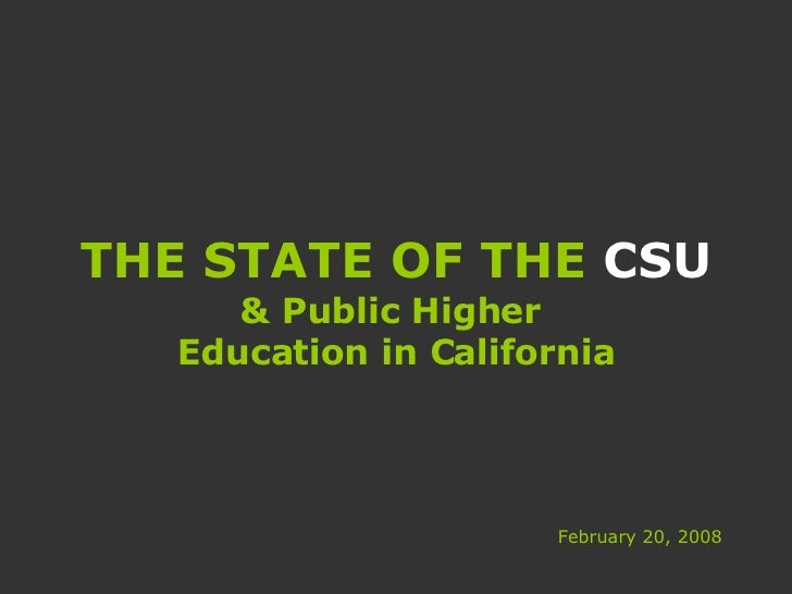 THE STATE OF THE  CSU & Public Higher  Education in California February 20, 2008