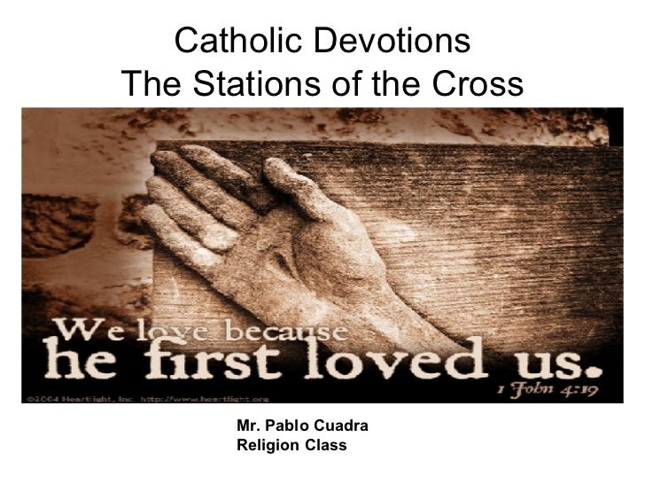 Catholic Devotions The Stations of the Cross Mr. Pablo Cuadra Religion Class
