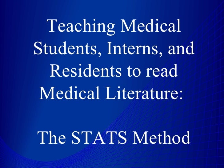 Teaching Medical Students, Interns, and Residents to read Medical Literature:    The STATS Method