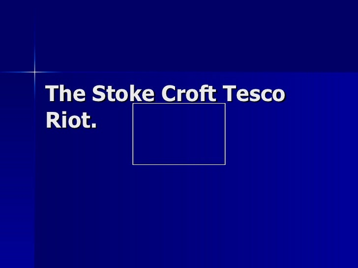 The Stoke Croft Tesco Riot.