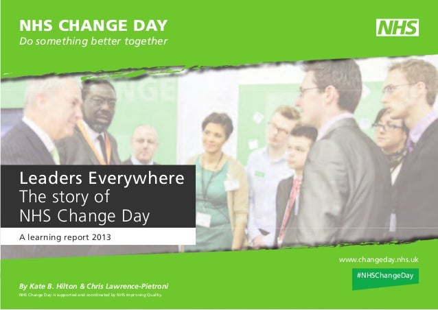 NHS CHANGE DAY Do something better together  Leaders Everywhere The story of NHS Change Day A learning report 2013 www.cha...