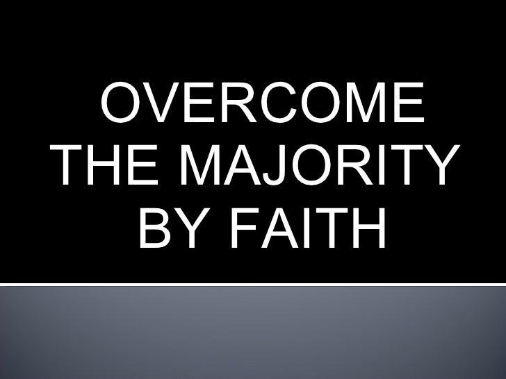 OVERCOME THE MAJORITY  BY FAITH