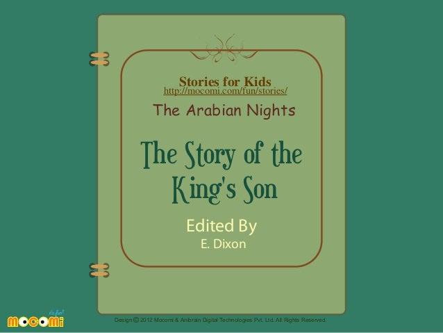 Stories for Kids  http://mocomi.com/fun/stories/  The Arabian Nights  The Story of the King's Son Edited By E. Dixon  Desi...