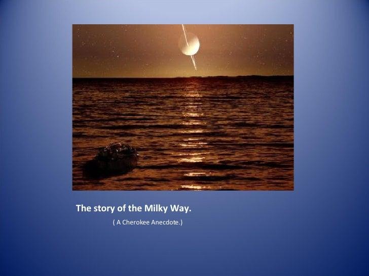 The story of the Milky Way. <ul><li>( A Cherokee Anecdote.) </li></ul>