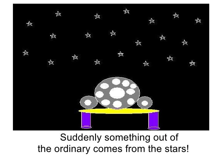 Suddenly something out of the ordinary comes from the stars!