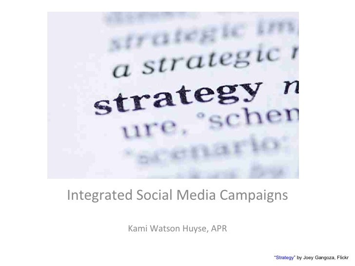 "Integrated Social Media Campaigns          Kami Watson Huyse, APR                                    ""Strategy"" by Joey Ga..."