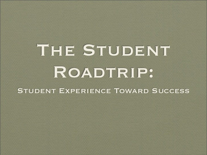 The Student     Roadtrip: Student Experience Toward Success