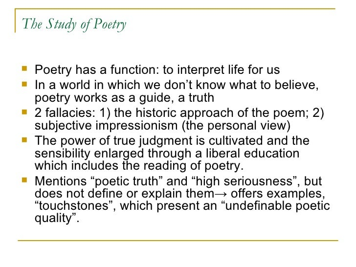 The Study of Poetry <ul><li>Poetry has a function: to interpret life for us </li></ul><ul><li>In a world in which we don't...