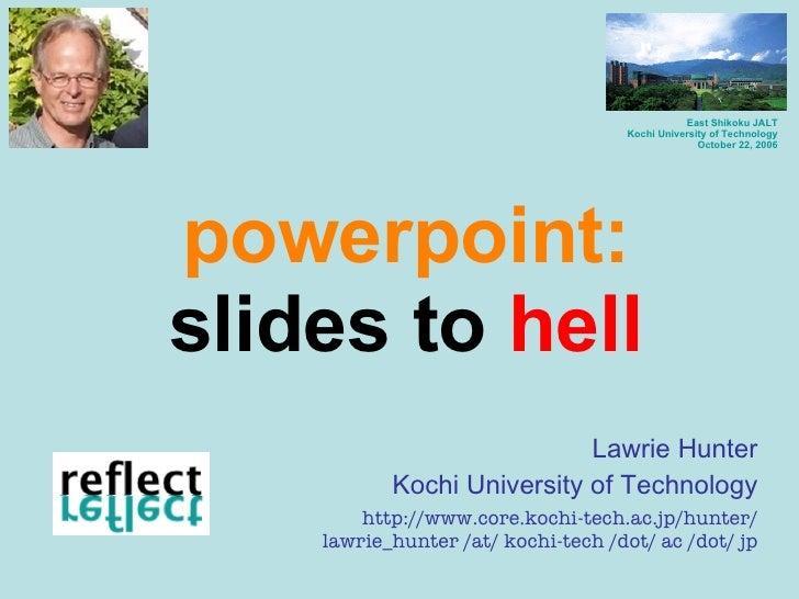 powerpoint: slides to  hell Lawrie Hunter Kochi University of Technology http://www.core.kochi-tech.ac.jp/hunter/ lawrie_h...