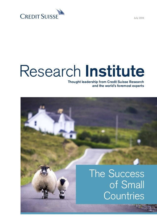 The Success of Small Countries July 2014 Research InstituteThought leadership from Credit Suisse Research and the world's ...