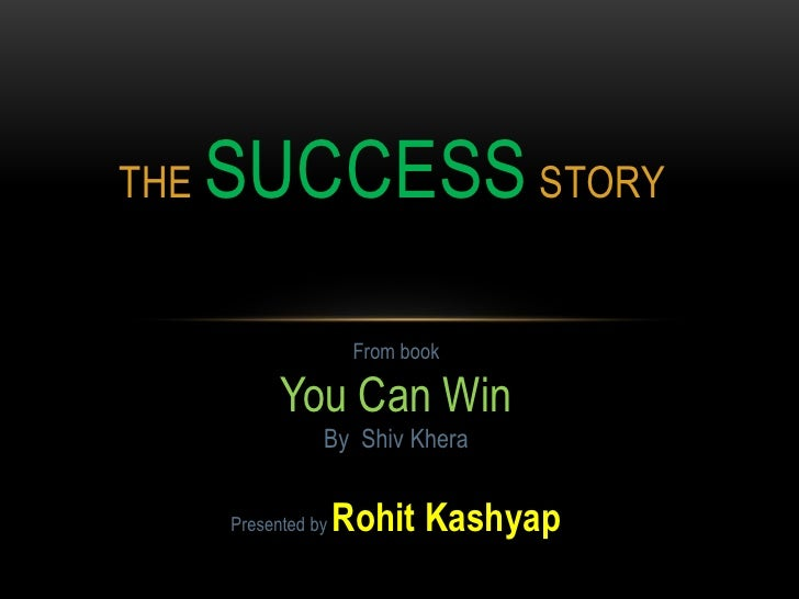The SuccessStory<br />From book <br />You Can Win<br />By  Shiv Khera<br />Presented by Rohit Kashyap<br />