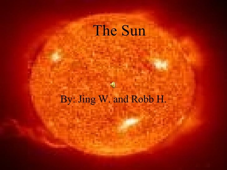 The Sun By: Jing W. and Robb H.