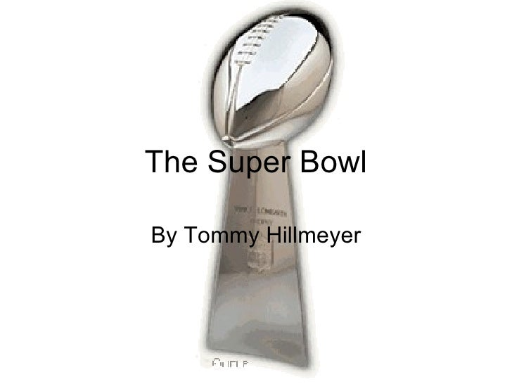 The Super Bowl By Tommy Hillmeyer