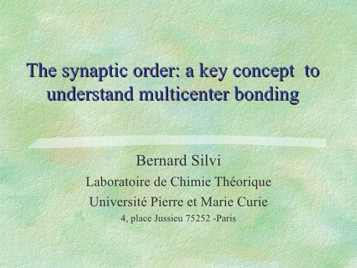 The synaptic order: a key concept  to understand multicenter bonding Bernard Silvi Laboratoire de Chimie Théorique Univers...