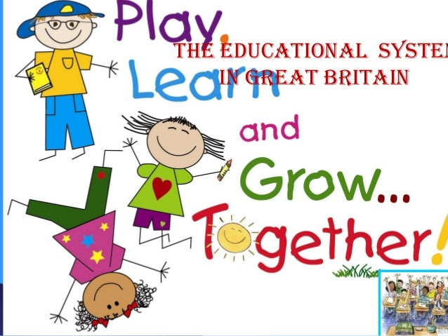 The educaTional sysTem    in GreaT BriTain