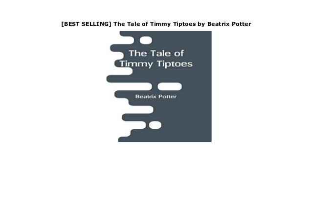 [BEST SELLING] The Tale of Timmy Tiptoes by Beatrix Potter The Tale of Timmy Tiptoes by Beatrix Potter none Download Click...