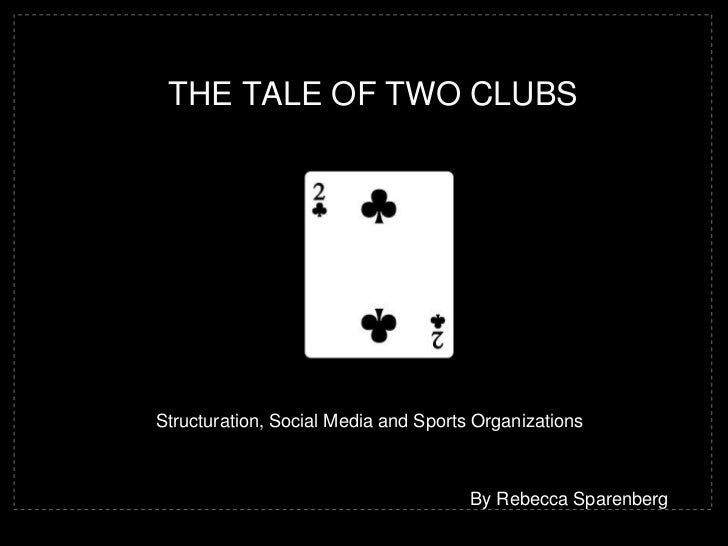 The TaLe of Two CLUBS<br />Structuration, Social Media and Sports Organizations<br />                                     ...