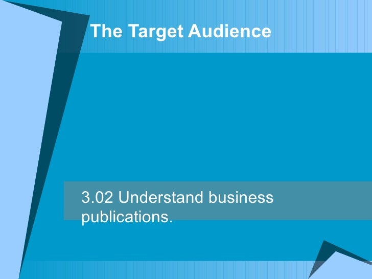The Target Audience 3.02 Understand business publications.