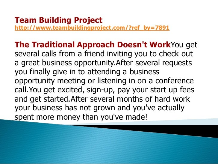 Team Building Projecthttp://www.teambuildingproject.com/?ref_by=7891The Traditional Approach Doesnt WorkYou getseveral cal...