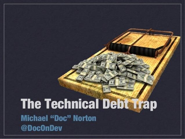 "The Technical Debt TrapMichael ""Doc"" Norton@DocOnDev"
