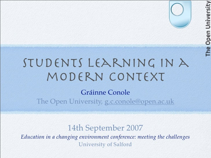 Students learning in a    modern context                   Gráinne Conole       The Open University, g.c.conole@open.ac.uk...