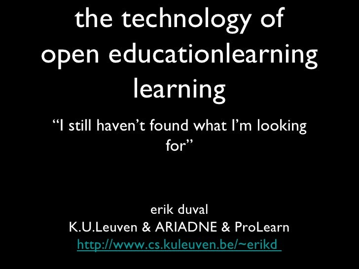 "the technology of open educationlearning learning <ul><li>"" I still haven't found what I'm looking for"" </li></ul>erik duv..."