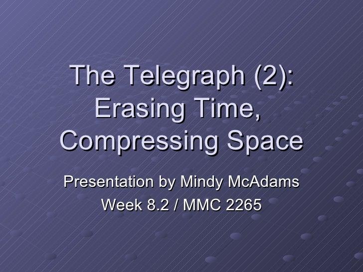 The Telegraph (2): Erasing Time,  Compressing Space Presentation by Mindy McAdams Week 8.2 / MMC 2265