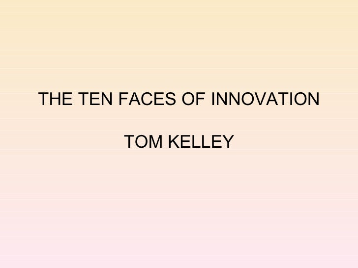 THE TEN FACES OF INNOVATION TOM KELLEY