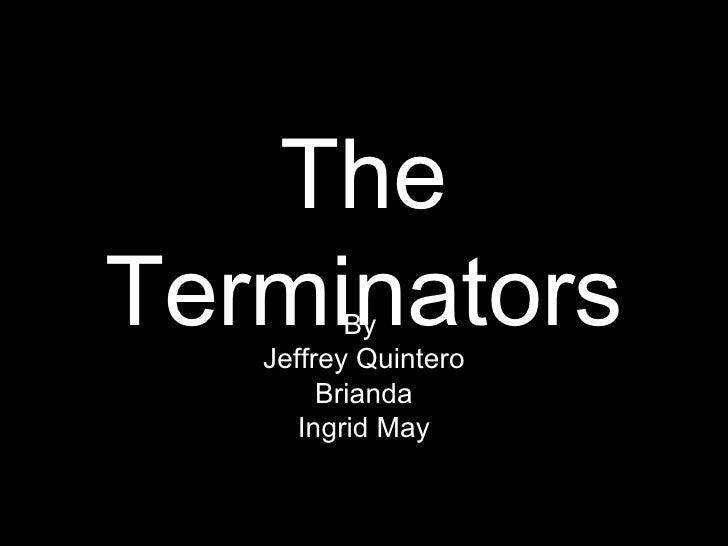 The Terminators By  Jeffrey Quintero Brianda Ingrid May