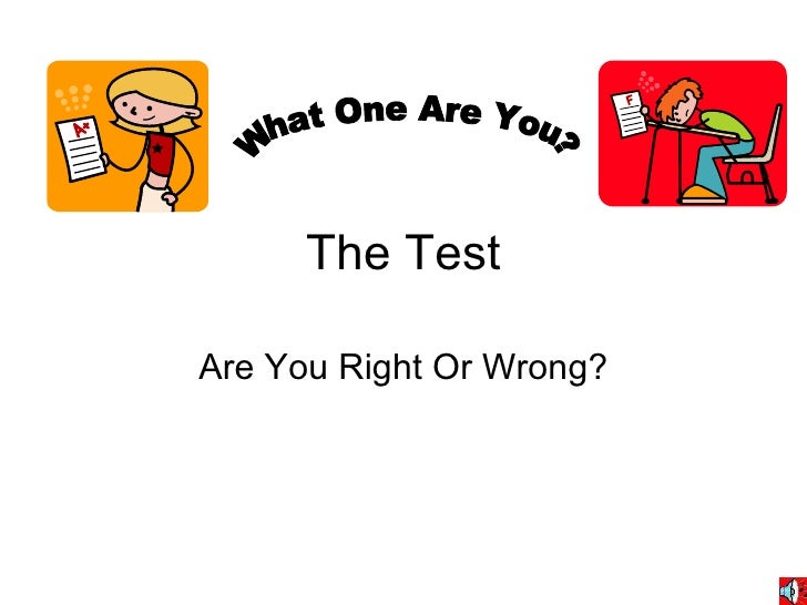 The Test Are You Right Or Wrong? What One Are You?