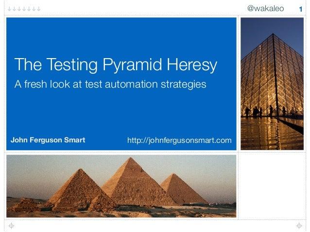 @wakaleo 1 A fresh look at test automation strategies The Testing Pyramid Heresy John Ferguson Smart http://johnfergusonsm...