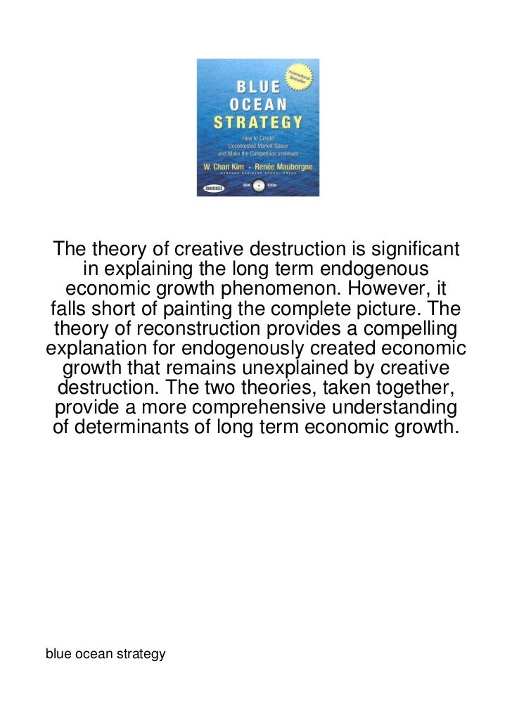 The theory of creative destruction is significant     in explaining the long term endogenous   economic growth phenomenon....