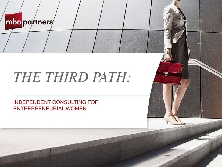 THE THIRD PATH:INDEPENDENT CONSULTING FORENTREPRENEURIAL WOMEN                             ©2011 MBO Partners Inc.