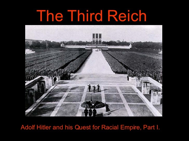 The Third Reich Adolf Hitler and his Quest for Racial Empire, Part I.
