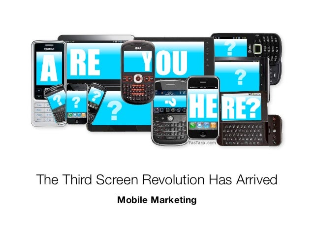 The Third Screen Revolution Has Arrived             Mobile Marketing
