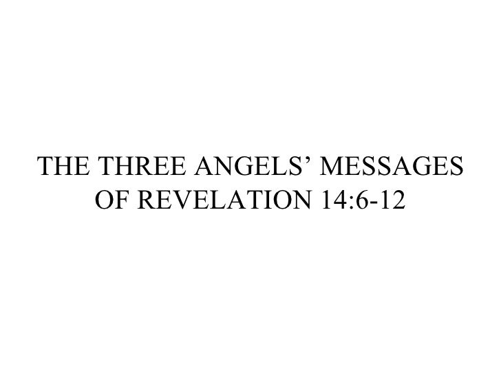 THE THREE ANGELS' MESSAGES OF REVELATION 14:6-12