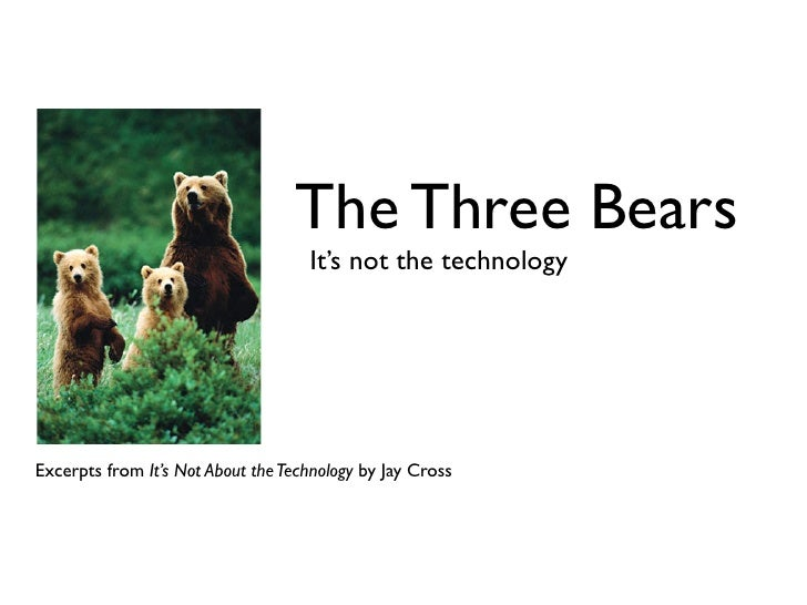 The Three Bears                                     It's not the technology     Excerpts from It's Not About the Technolog...