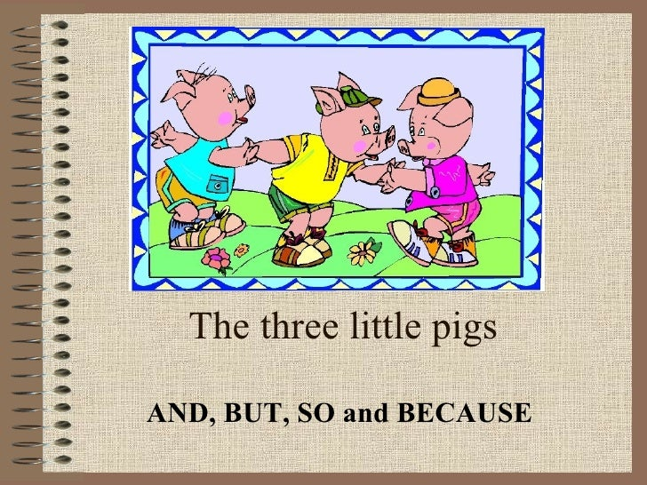 The three little pigs AND, BUT, SO and BECAUSE