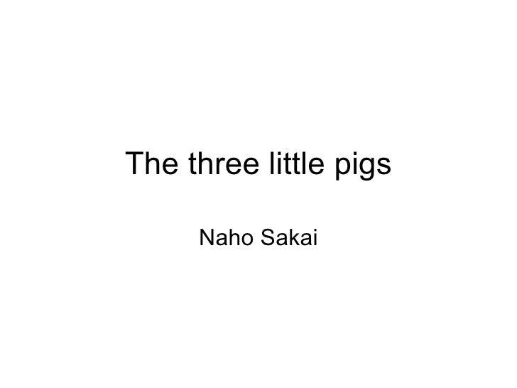 The three little pigs Naho Sakai