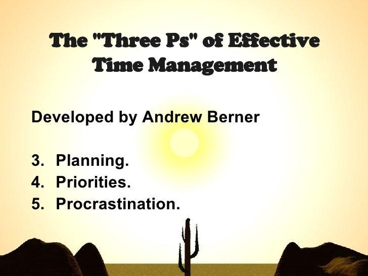 "The ""Three Ps"" of Effective Time Management <ul><li>Developed by Andrew Berner </li></ul><ul><li>Planning.  </li..."