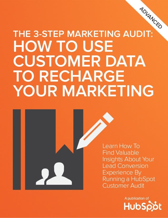 adv anced  THE 3-STEP MARKETING AUDIT:  HOW TO USE CUSTOMER DATA TO RECHARGE YOUR MARKETING Learn How To Find Valuable Ins...