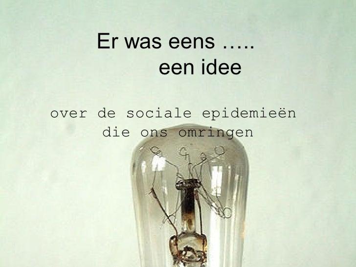 Er was eens …..   een idee over de sociale epidemieën  die ons omringen