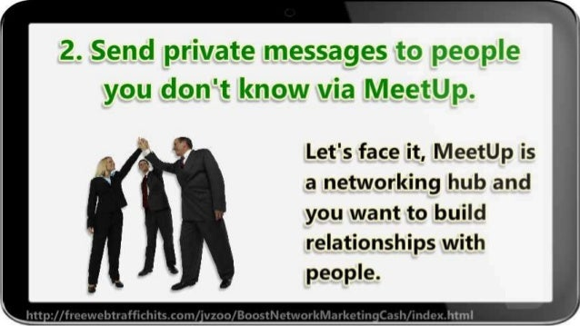 2. Send private messages ta people you don't know via MeetU[ .   Let's face it,  MeetUp is a networking hub and you want t...