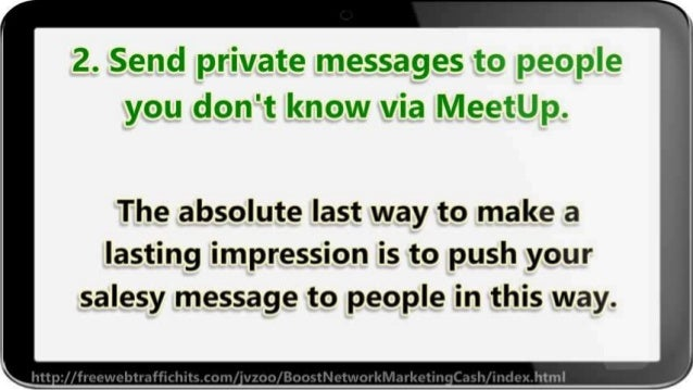 2. Send private messages to people you don't know via Meetup.   The absolute last way to make a lasting impression is to p...