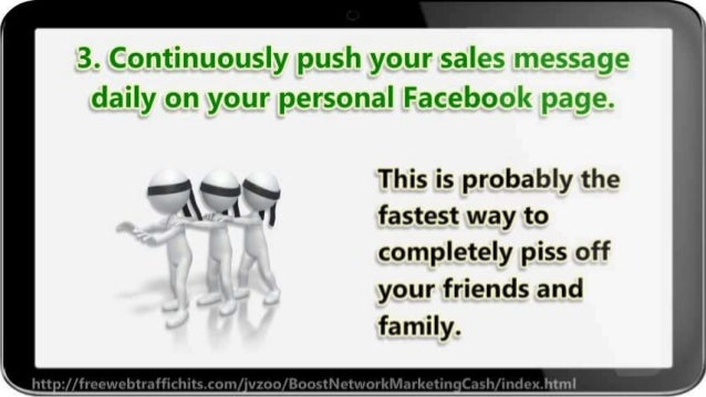 3. Continuously push your sales message daily on your personal Faceboek page.   This is probably the '''l  fastest way to ...