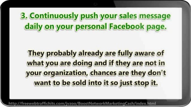 3. Continuously push your sales message daily on your personal Facebook page.   They probably already are fully aware of  ...